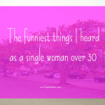 The funniest things I heard as a single woman over 30