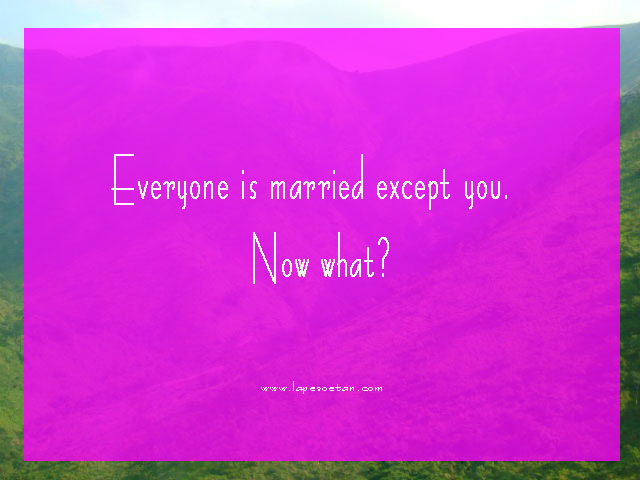 Everyone is married except you