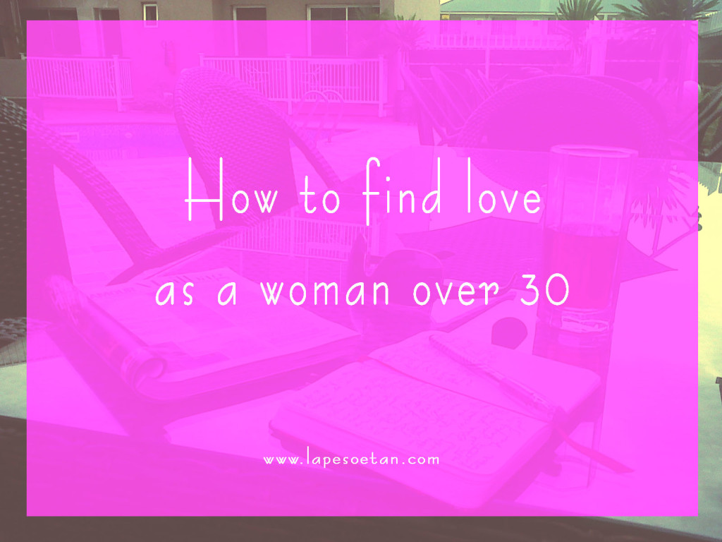 how to find love as a woman over 30 lapesoetan.com