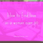 How to find love as a woman over 30