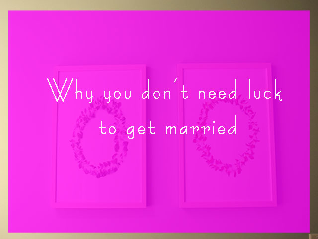 why you don't need luck to get married www.lapesoetan.com
