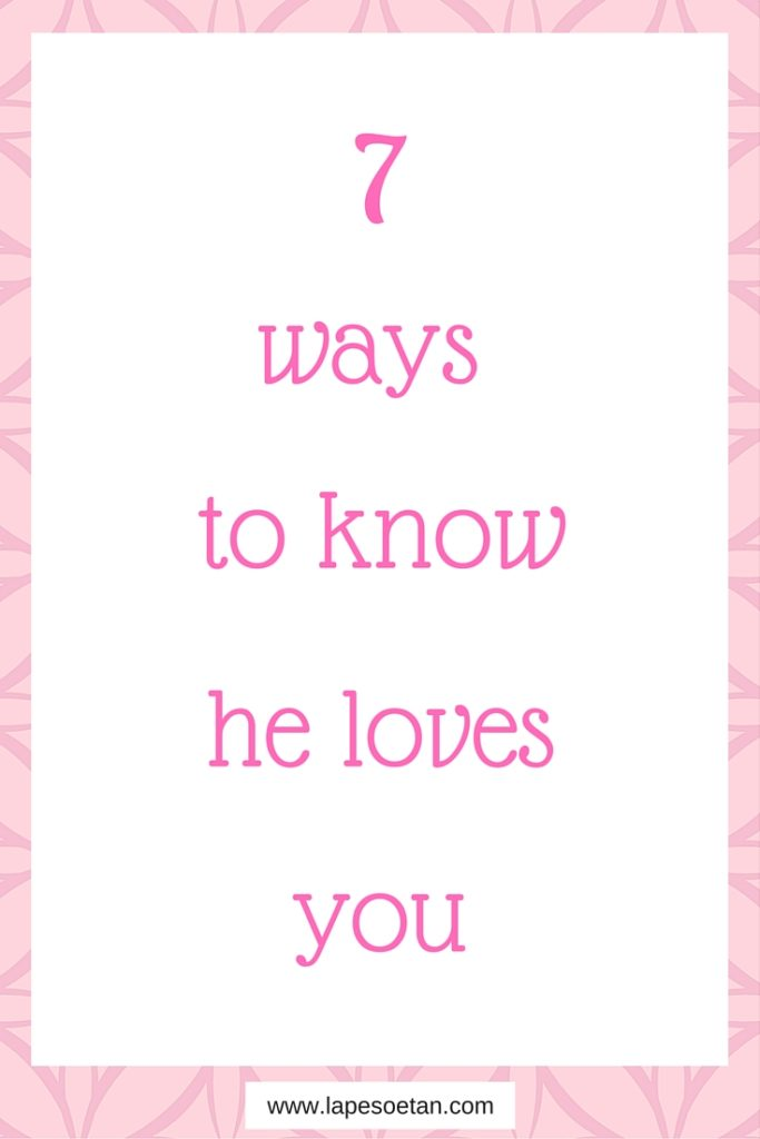 7 ways to know he loves you www.lapesoetan.com