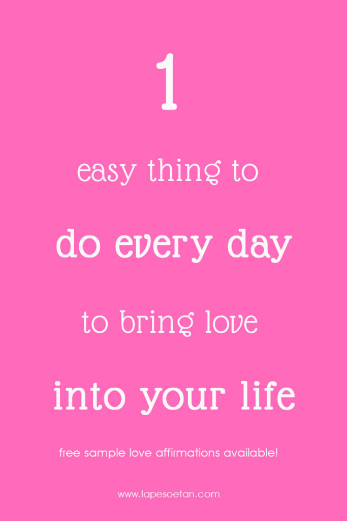 1 easy thing to do every day to bring love into your life www.lapesoeetan.com