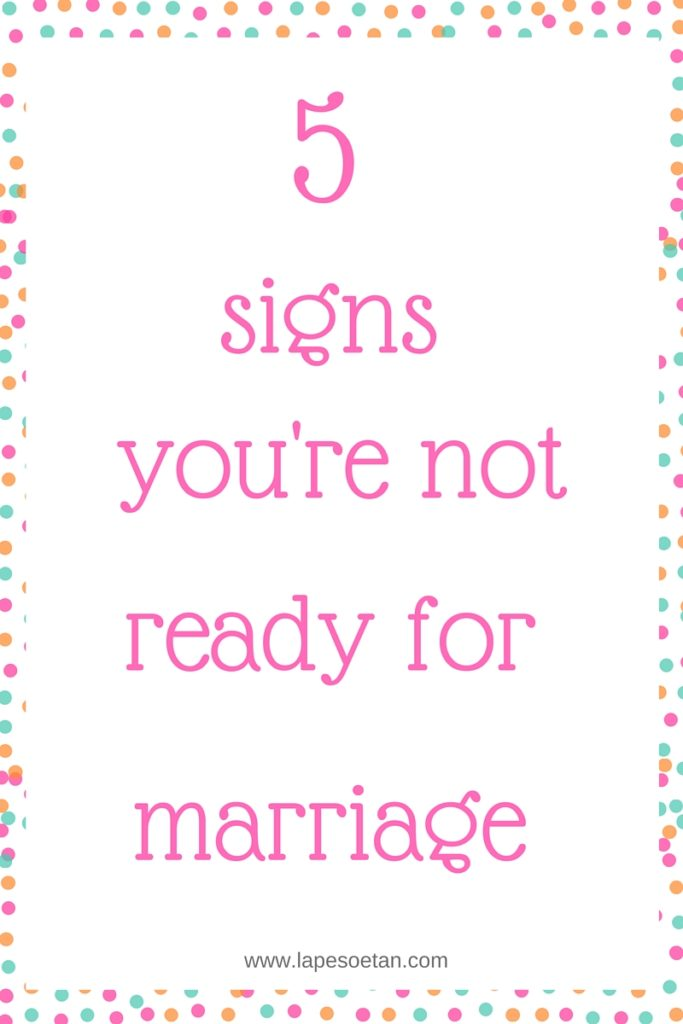 5 signs you're not ready for marriage www.lapesoetan.com