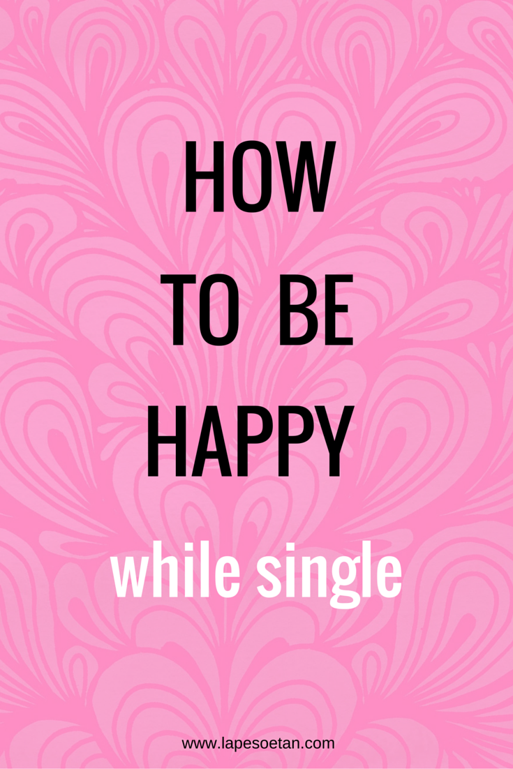 How To Be Happy While Single Lapesoetan