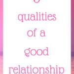 3 qualities of a good relationship