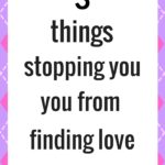 3 things stopping you from finding love (and how to overcome them)