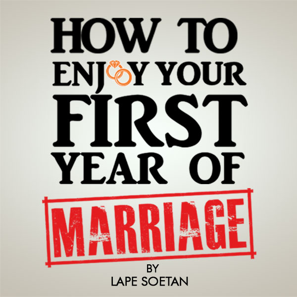 how to enjoy your first year of marriage by lape soetan
