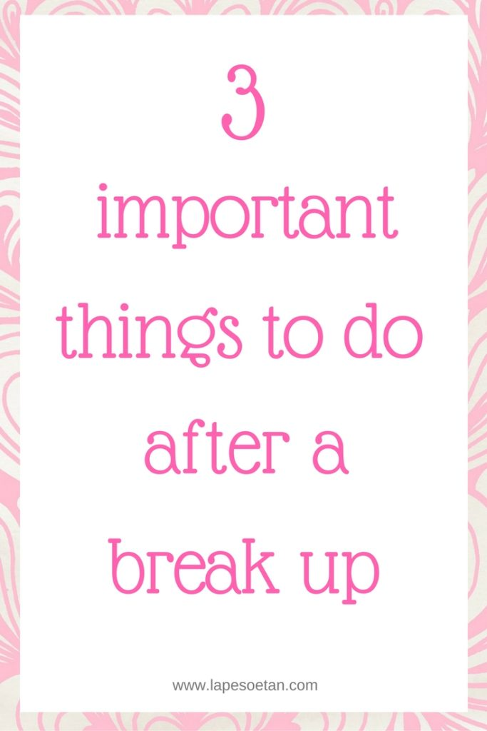 3 important things to do after a break-up www.lapesoetan.com