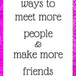 3 ways to meet new people and make more friends
