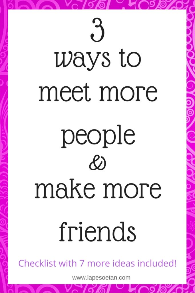 3 ways to meet new people and make more friends www.lapesoetan.com