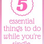 5 essential things to do while you're single