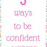 3 ways to be confident as a single woman over 30