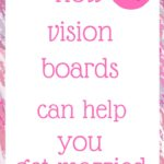 How vision boards can help you get married
