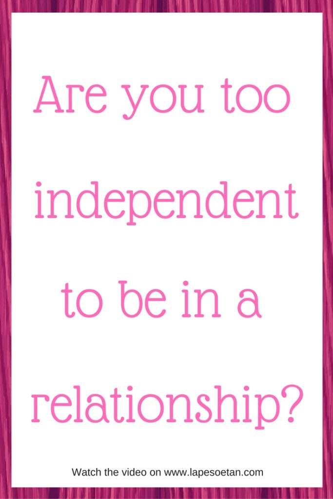 are-you-too-independent-to-be-in-a-relationship-www-lapesoetan-com
