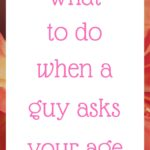 What to do when a guy asks your age