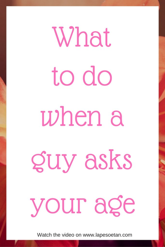 what-to-do-when-a-guy-asks-your-age-www-lapesoetan-com