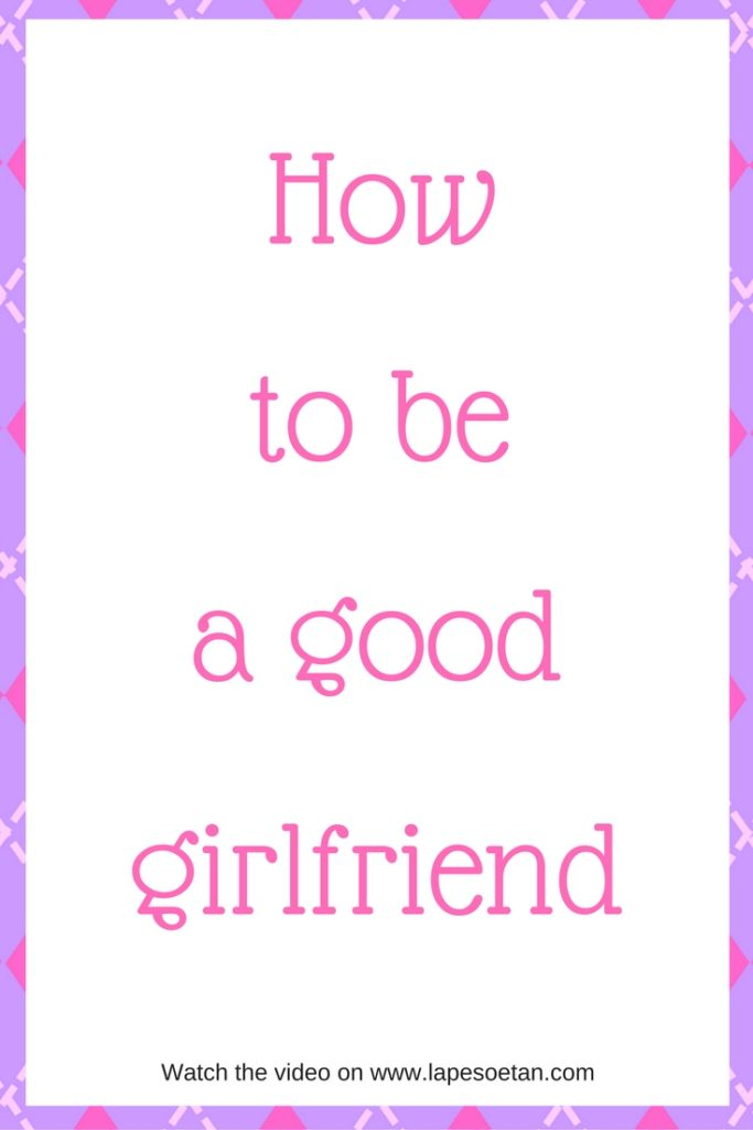 how to be a good girlfriend www.lapesoetan.com