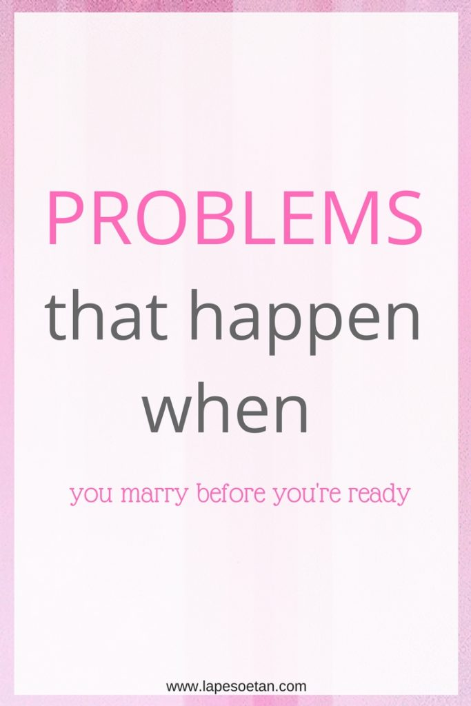 problems that happen when you marry before you're ready www.lapesoetan.com