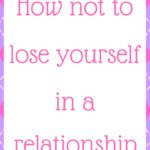 How not to lose yourself in a relationship