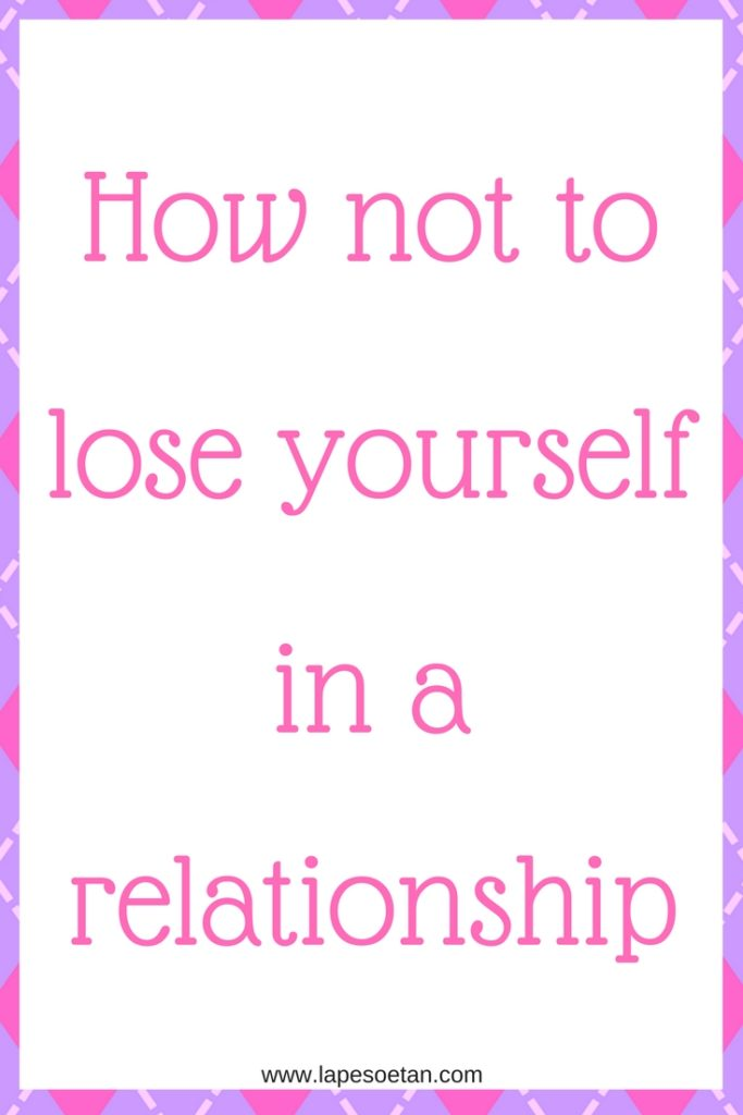 how not to lose yourself in a relationship www.lapesoetan.com