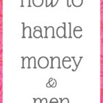 How to handle money and men