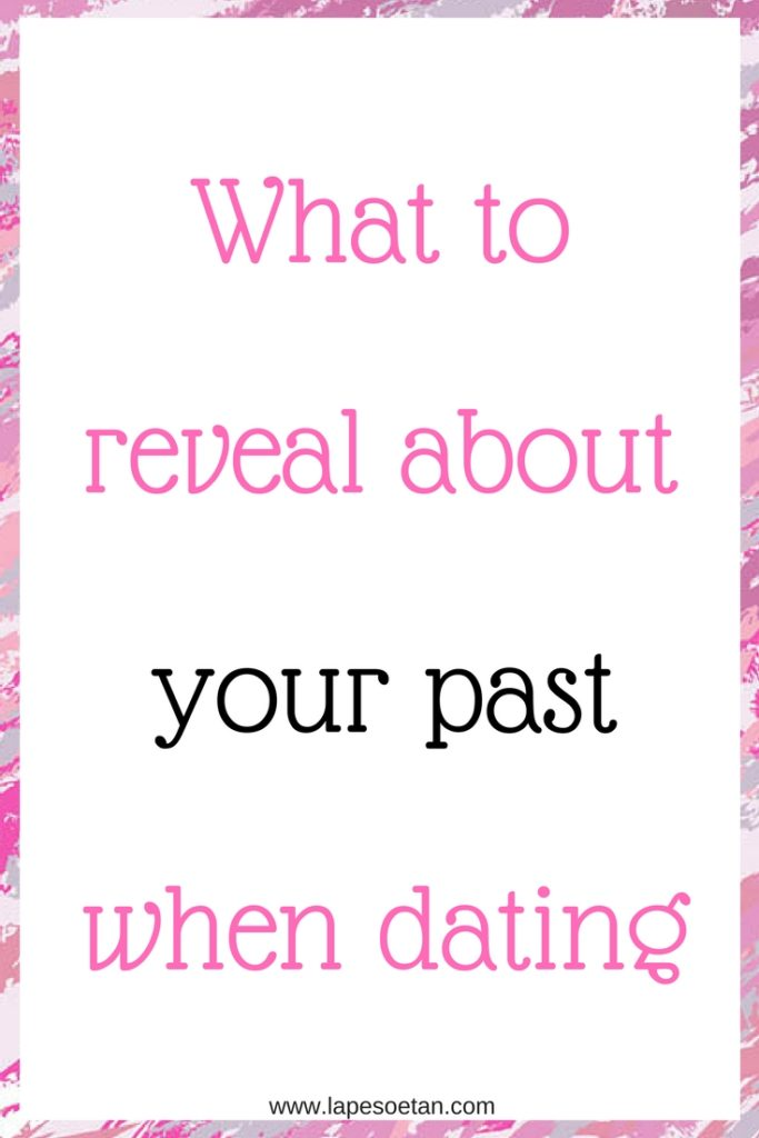 what to reveal about your past when dating www.lapesoetan.com