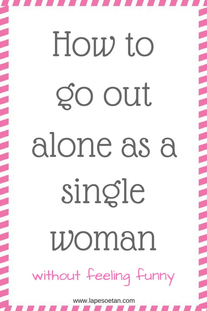 how to go out alone as a single woman www.lapesoetan.com