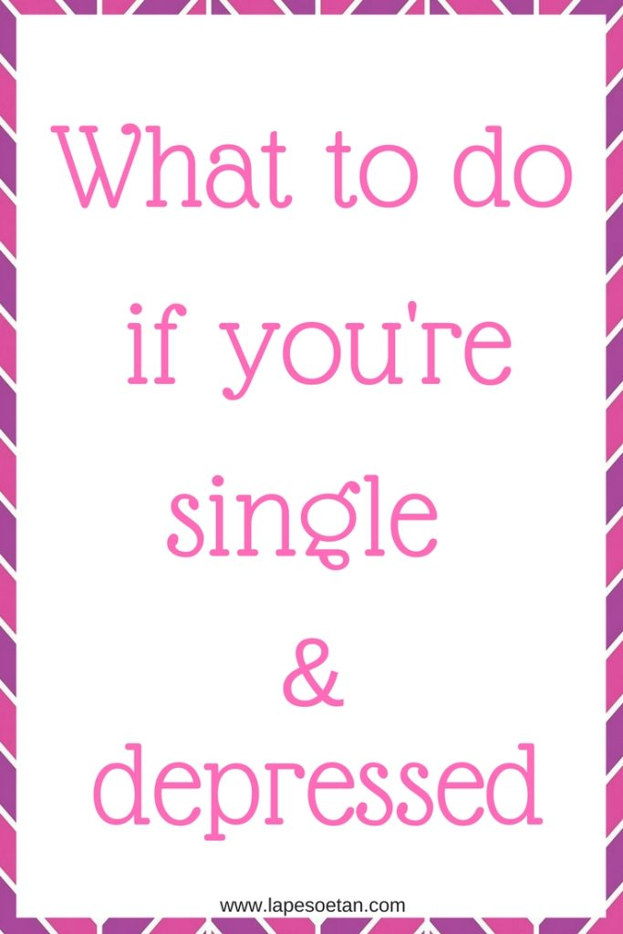 what to do if you're single and depressed www.lapesoetan.com