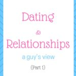 Dating & relationships – a guy's view (Part 1)