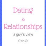 Dating & relationships – a guy's view (Part 2)