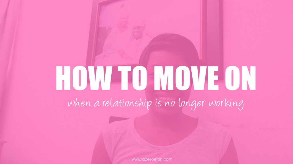 how to move on when a relationship is no longer working www.lapesoetan.com
