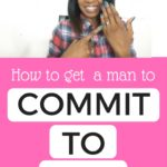 How to get a man to commit to you