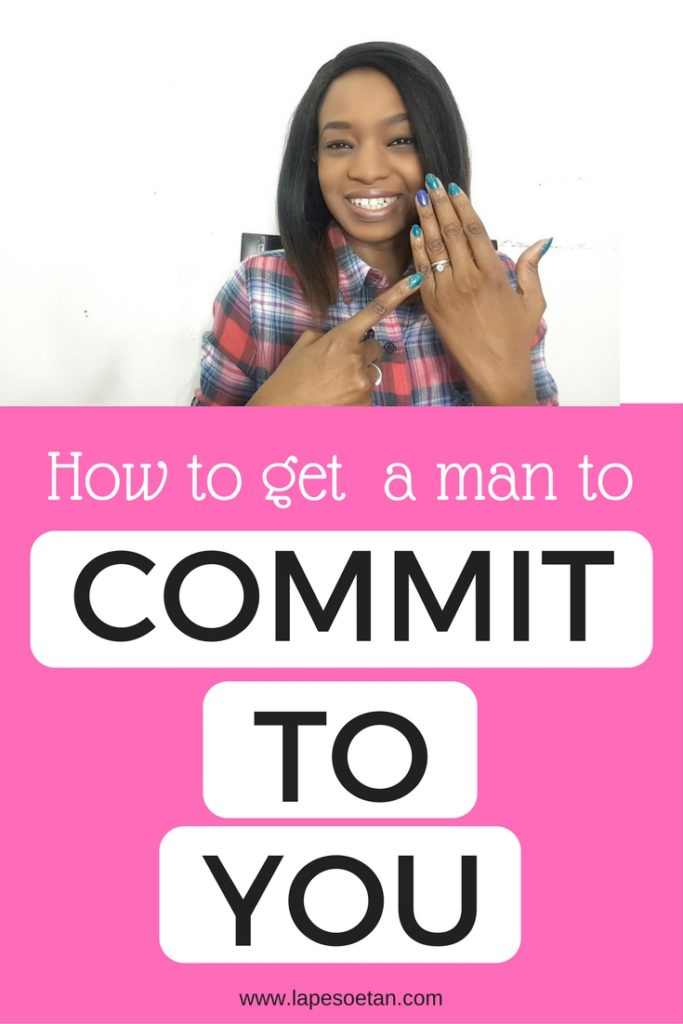 how to get a man to commit to you www.lapesoetan.com