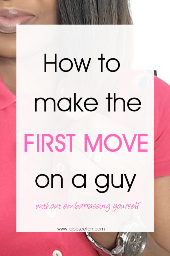 how to make the first move on a guy www.lapesoetan.com