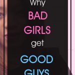 Why bad girls get good guys