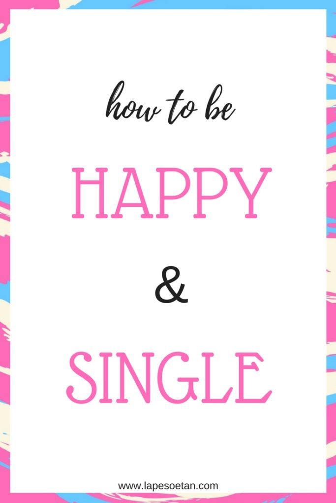 how to be happy and single www.lapesoetan.com
