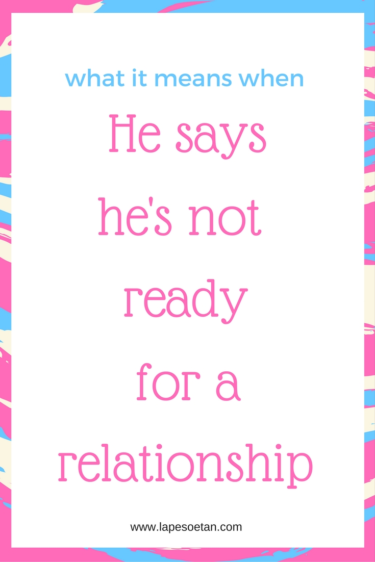 he says he is not ready for a relationship