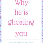 Why he is ghosting you