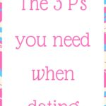 The 3 P's you need when dating