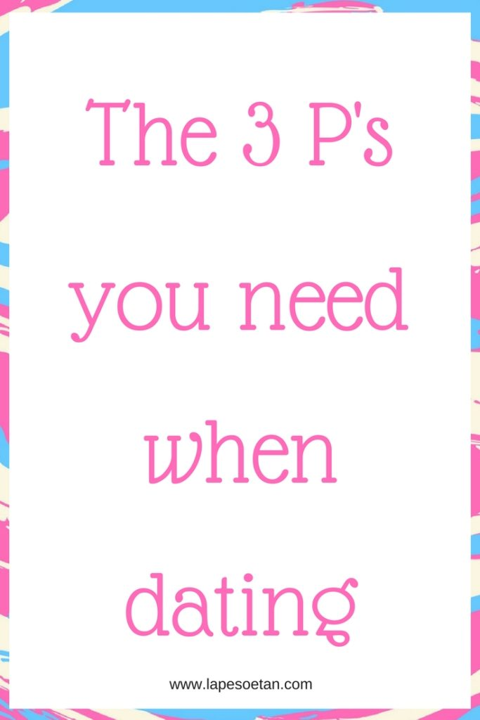 3 p's you need when dating www.lapesoetan.com