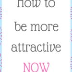 How to be more attractive now