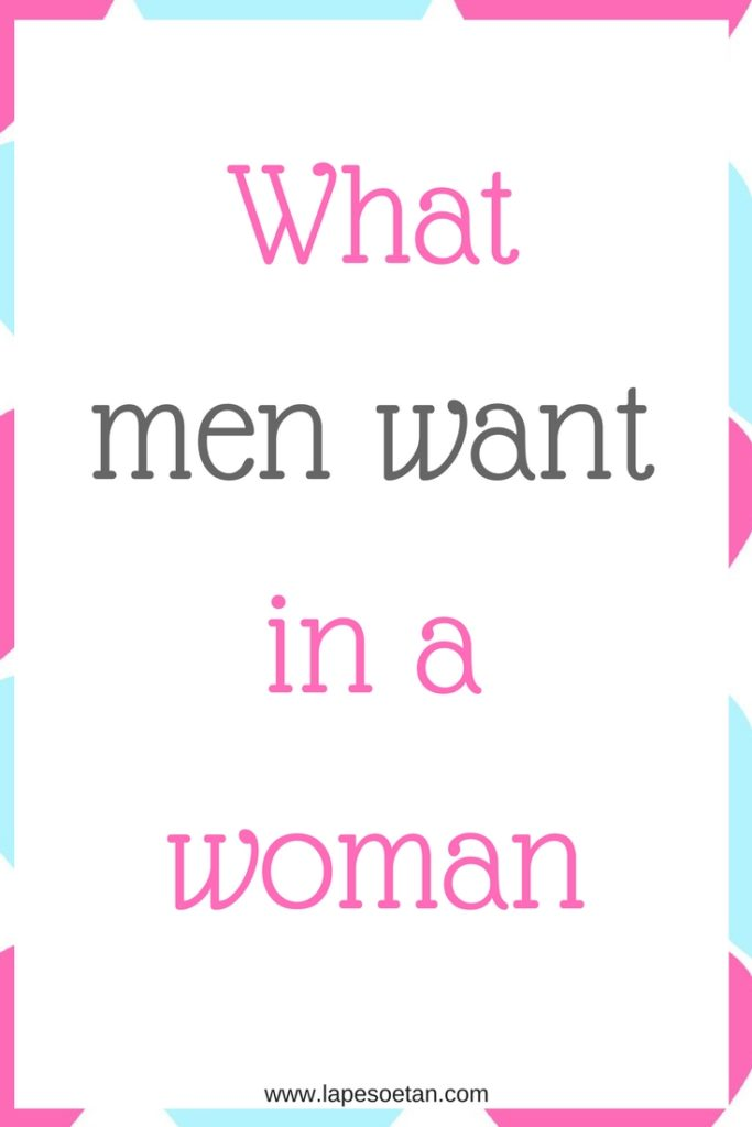 what men want in a woman www.lapesoetan.com