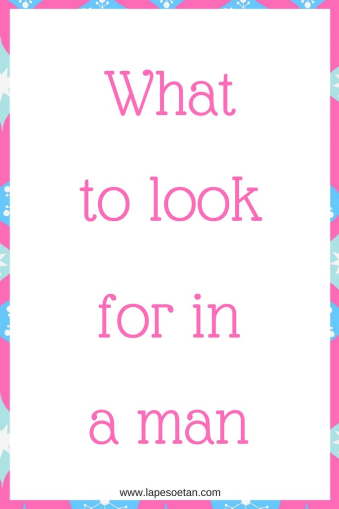 what to look for in a man www.lapesoetan.com