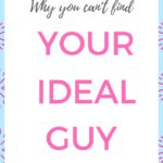 Why you can't find your ideal guy