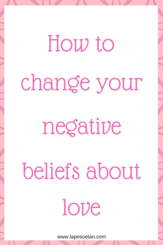 how to change your negative beliefs about love www.lapesoetan.com