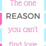 The one reason you can't find love