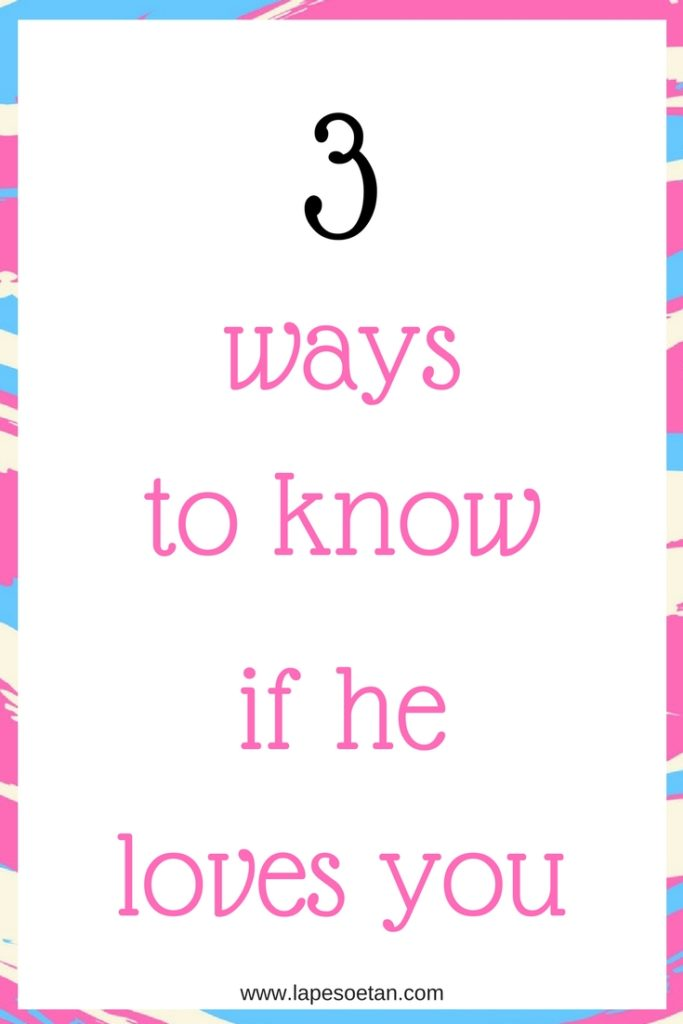 3 ways to know if he loves you www.lapesoetan.com