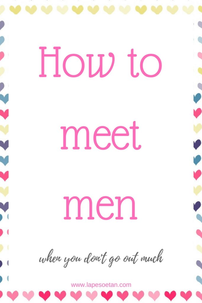 how to meet men when you don't go out much www.lapesoetan.com