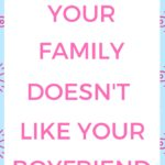 What to do if your family doesn't like your boyfriend